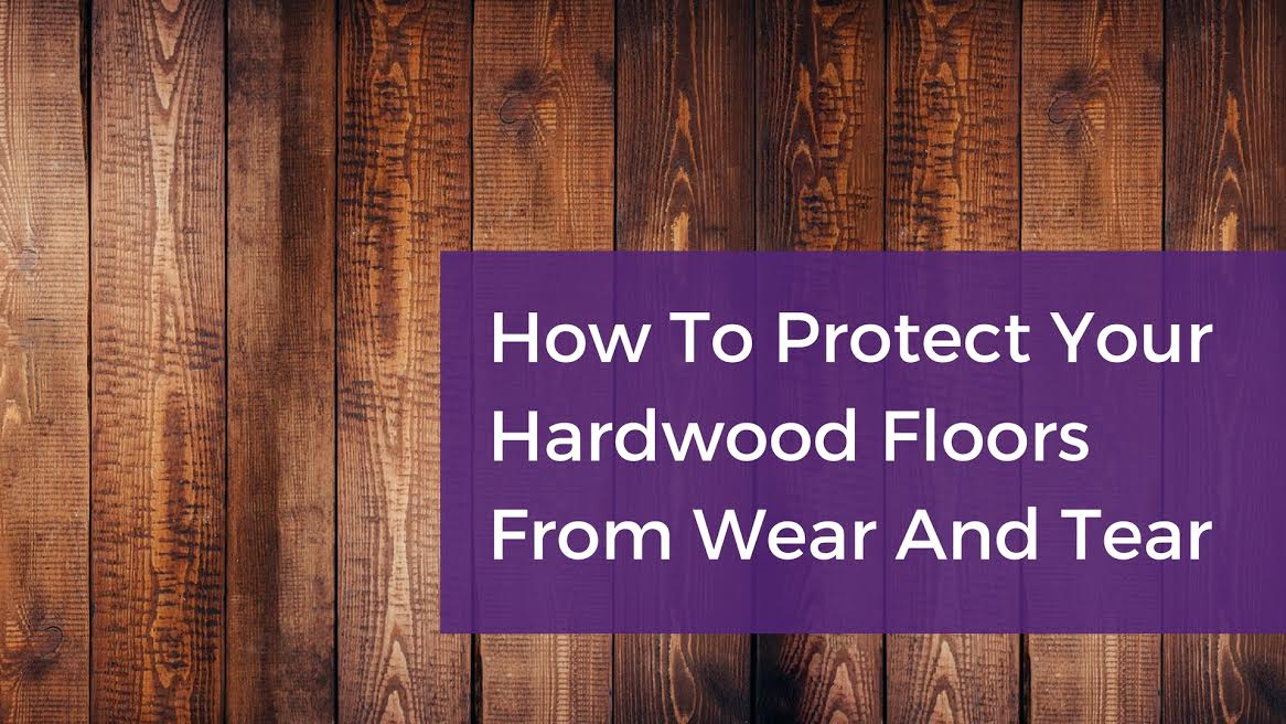 How To Protect Your Hardwood Floors  From Wear And Tear